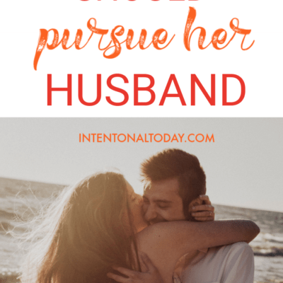 Why You Need To  Pursue Your Husband