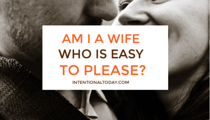 Being an easy to please wife has all the great benefits of being an easy-to-live-with woman! Take this test and change your marriage today