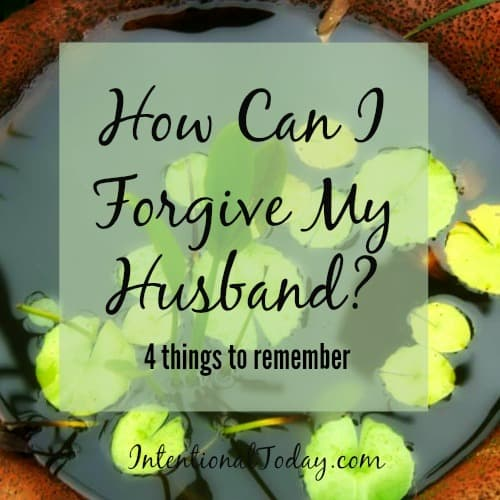 How can i forgive my husband? 4 things to remember
