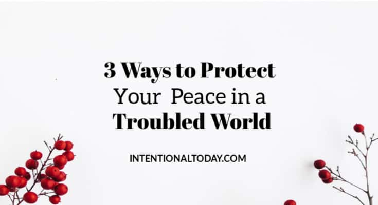 How to guard your peace in a troubled world