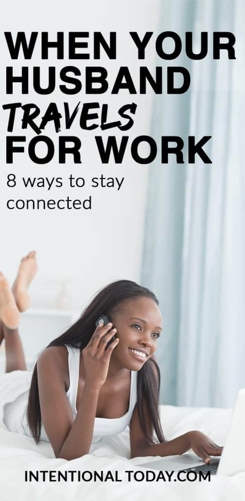 How to stay connected when your husband travels for work. 8 practical tips!
