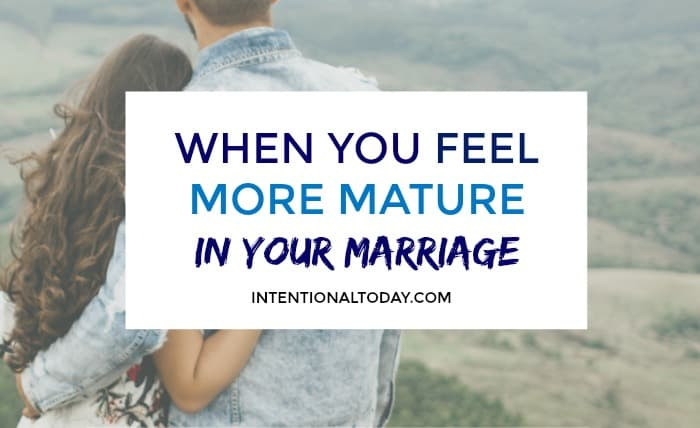 When you feel more mature in your marriage