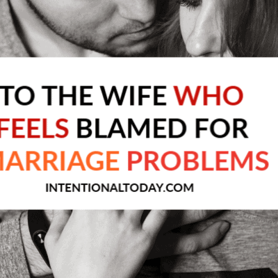 To The Wife Who Feels Blamed For Marriage Problems