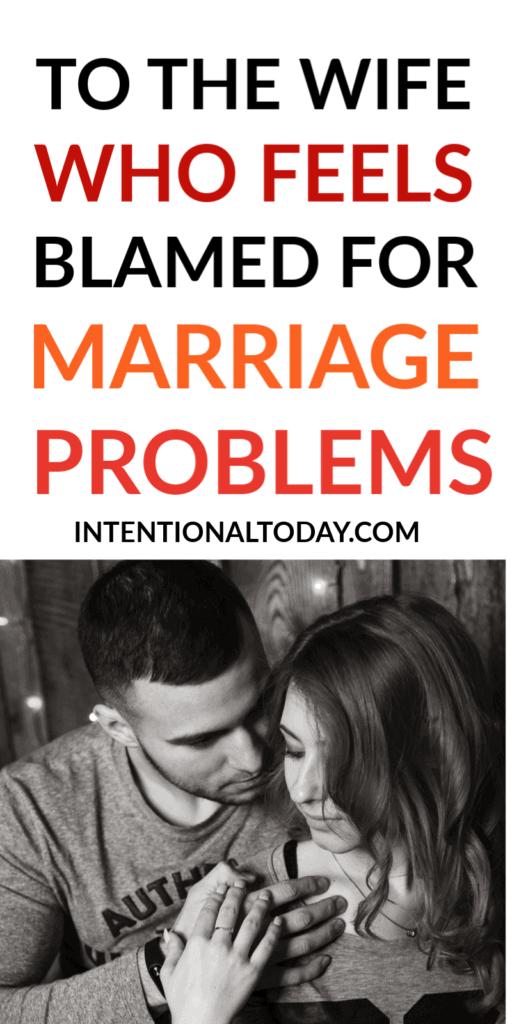 To the wife who feels blamed for marriage problems - What's a husbands duty in marriage? How can she restore health to herself and her marriage?