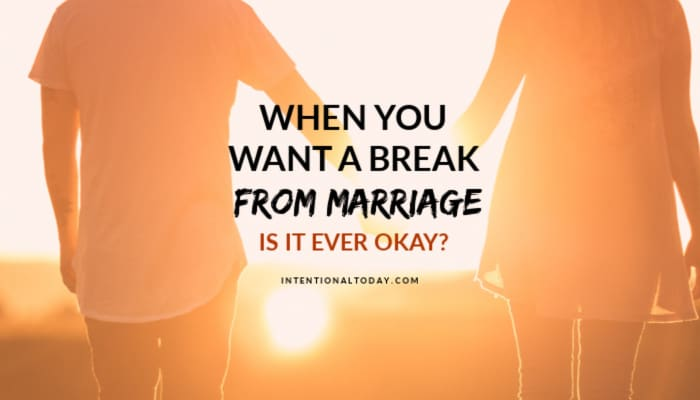 s it ever okay to take a break from marriage? How can we reframe our thoughts? A few insights for the couple interested in a healthy strong marriage