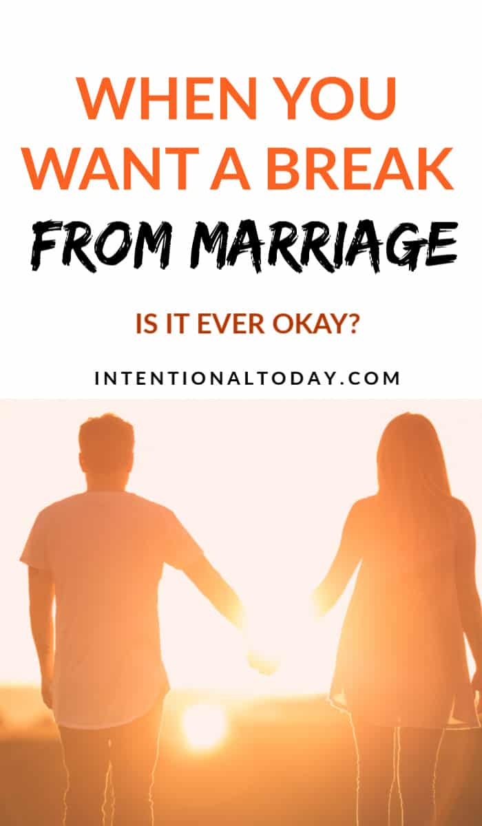 Is it ever okay to take a break from marriage? How can we reframe our thoughts? A few insights for the couple interested in a healthy strong marriage