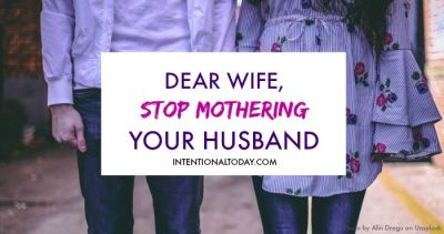 Why you need to stop mothering your husband and 2 tips to help