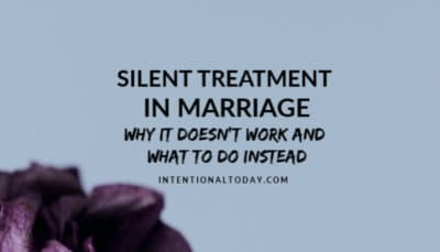 "Silent treatment in marriage - can a wife ""inspire"" her husband to change through giving the cold shoulder? A few things to consider plus what works better"