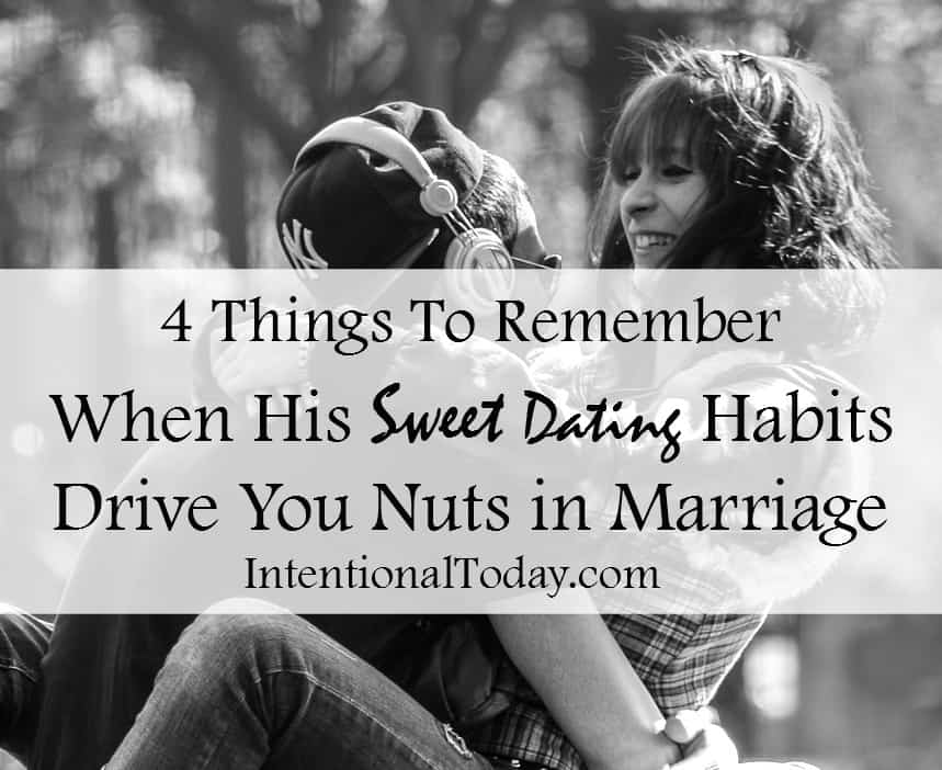 4 Things to Remember When His Sweet Dating Habits Drive You Nuts in Marriage
