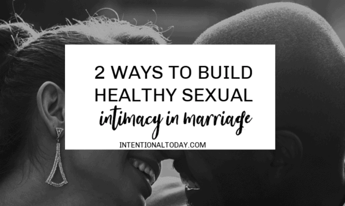 2 ways to embrace the good work of building healthy sexual intimacy in marriage