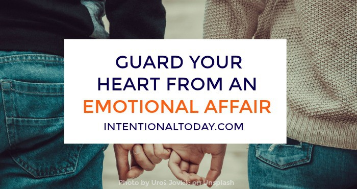 3 ways a wife can protect her heart from an emotional affair