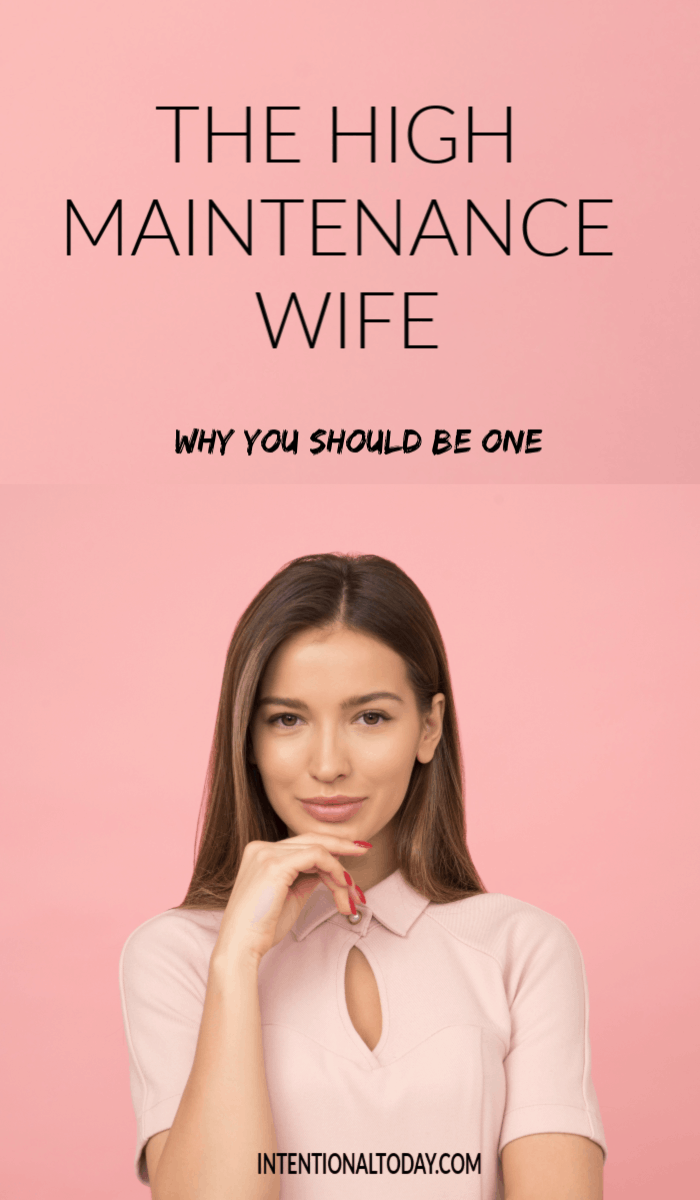The high maintenance wife recieves such a bad wrap that many wives prefer to be low maintance. Here's why you should aim for high maintenance
