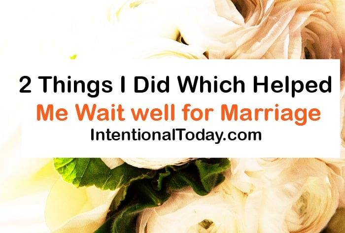 2 Things I Did Which Helped Me Wait Well for Marriage