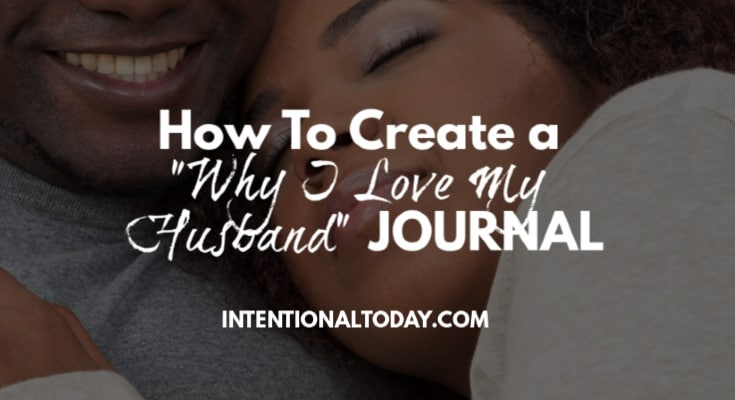 Love my husband journal - 12 reasons i created mine! And how to create yours