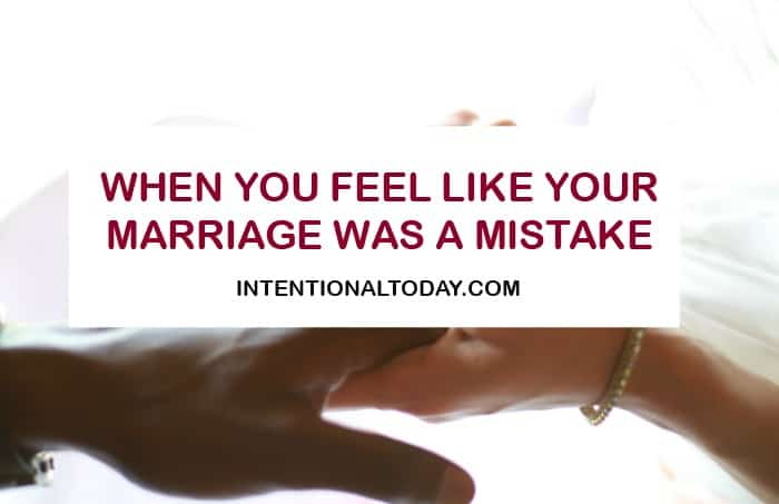 When you feel like your marriage was a mistake