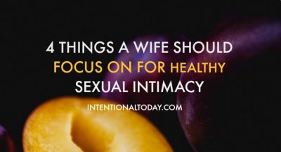 4 things I focus on to build intimacy with my husband