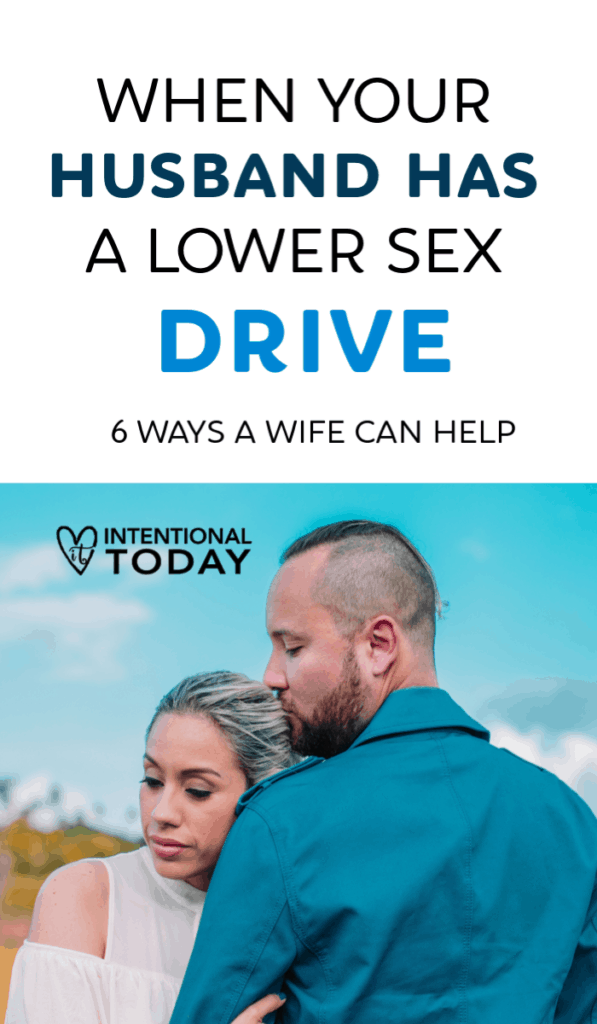 What do you do if your husband has lower sex drive? Are all men primed to want more sex than their wives? Not always. Here are 6 things a wife can do.