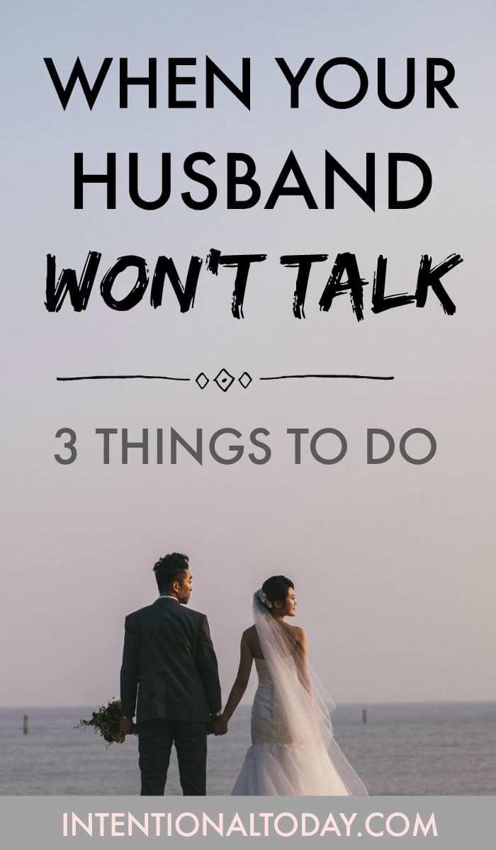 What happens when a husband won't talk, refuses to engage and shuts out his wife? Here are three things a wife can do