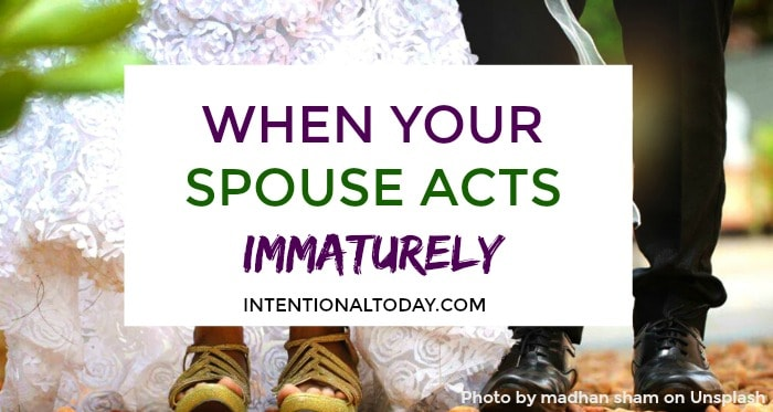 My Husband Is Immature – What Should I Do?
