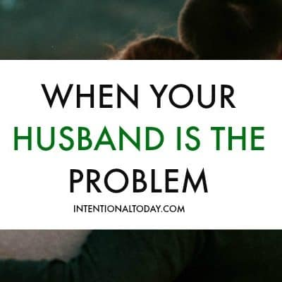 When Your Husband is the Problem (But Everyone Tells You to Change)