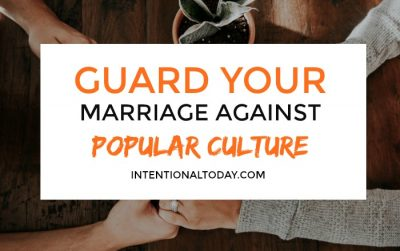 3 reasons you should guard your heart and marriage against popular common accepted culture