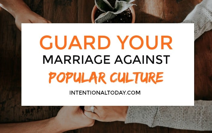 3 reasons why, as a wife, you should guard your marriage against popular common accepted culture