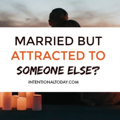 Married But Attracted to Someone Else? What You Must Do