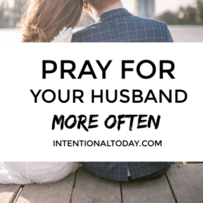 Two Powerful Keys to Help You Pray For Your Husband More Often