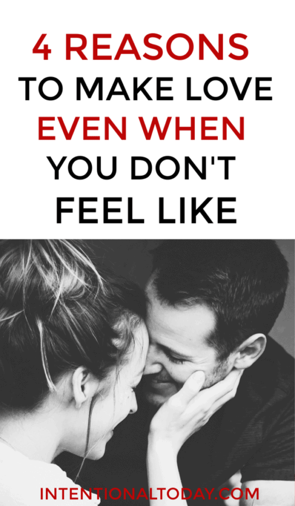 Should a wife make love when she doesn't feel like it? Here are 4 reasons you should consider intimacy even when you don't feel like it!