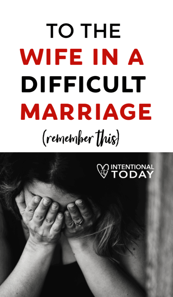 For the wife in a difficult marriage it's easy to forget, or grow discouraged about, the one thing that is most important in her life.