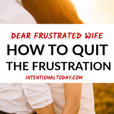Dear Frustrated Wife: Quit Trying to Live a Life You Haven't Been Gifted