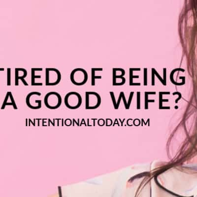 Tired of being a good wife? Of playing the good housewife who keeps marriage running? 4 truths for when you feel like walking out