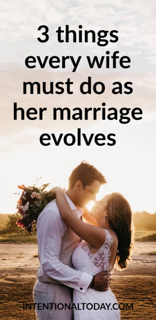 How does marriage evolve and change over time? 3 things you must do as a wife