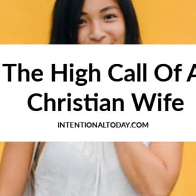 The High Call of a Christian Wife – To God And Husband?