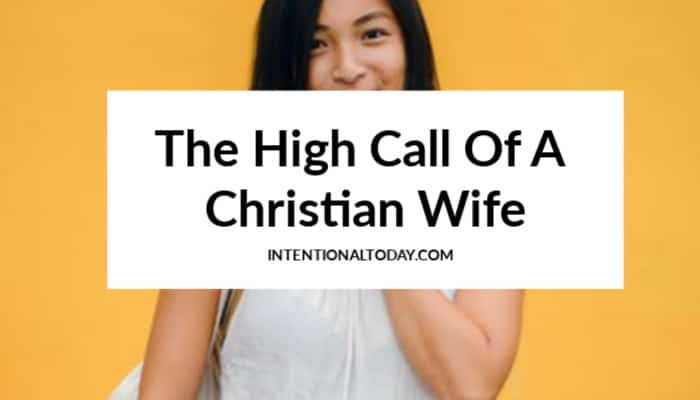 What is the highest call on the life of a Christian wife? How does that call look like practically in marriage? A few key thoughts!