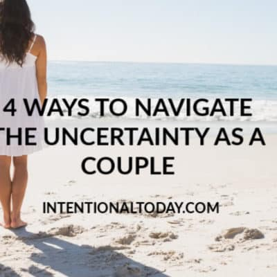 Navigating Seasons of Uncertainty As a Couple