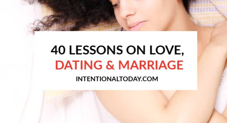on dating, love and marriage - 40 things i would tell my single self