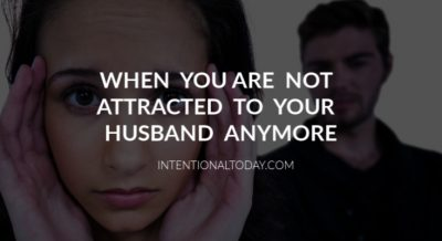 When do you do when you are not attracted to your husband anymore. 12 practical ideas to help navigate a loss of chemistry and attraction in marriage