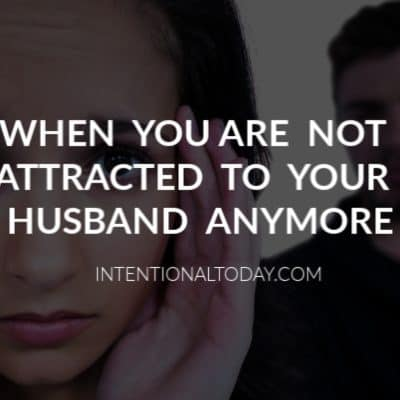 When You are Not Attracted to Your Husband – 12 Things To Do