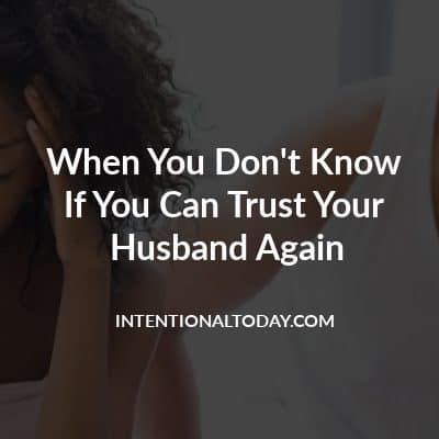 When You Feel Like You Can Never Trust Your Husband Again