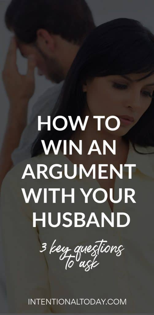 The answer to making sure you win an argument with your husband is to first make sure the relationship wins. Here are 3 practical keys