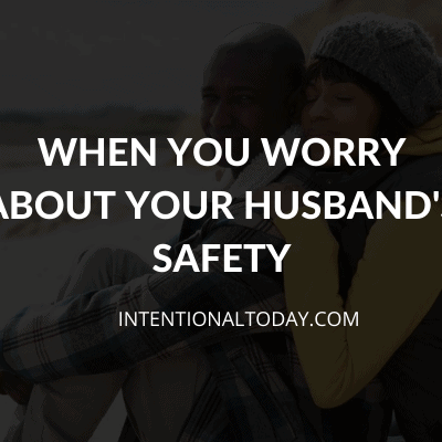 When You Worry About Your Husband's Safety