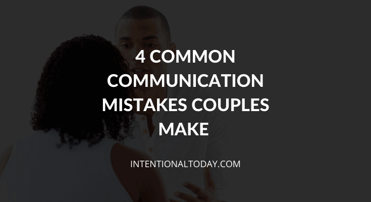 Common communication mistakes couples make and how to avoid them so your relationship can thrive
