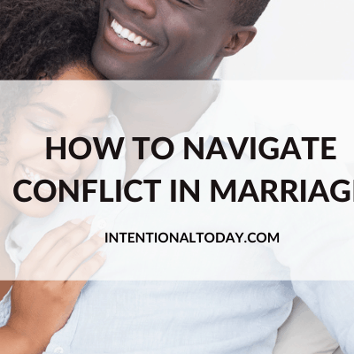 How To Navigate Conflict in Marriage (So You Can Deepen Your Connection and Enjoy Marriage)