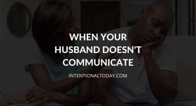 12 things to do when your husband doesn't communicate in marriage (you are not helpless!)