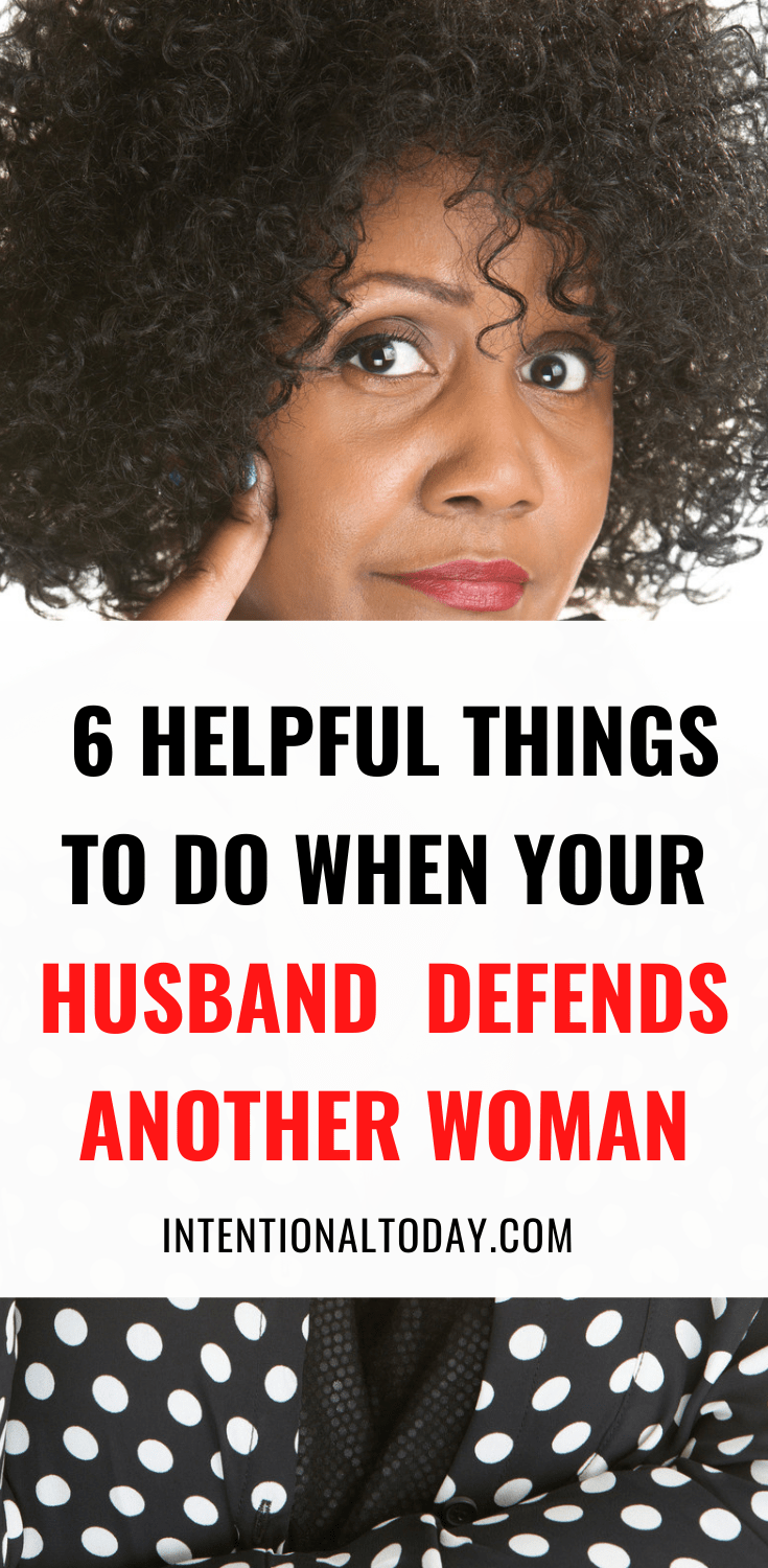 What's a wife to do when her husband defends another woman? Mistrust is hard. 6 tips for when you feel unsupported by your husband