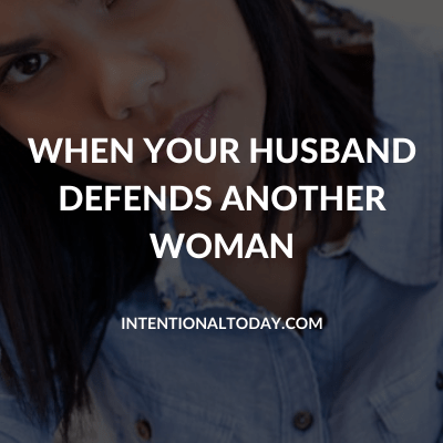 What to do when your husband defends another woman and it hurts you