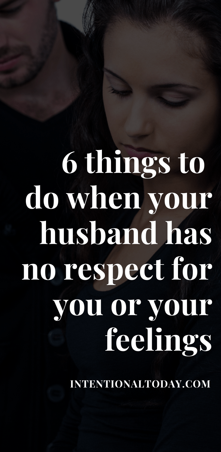 What's a wife to do when her husband has no respect for her or her feelings? 6 practical things she must do when her husband dishonors her