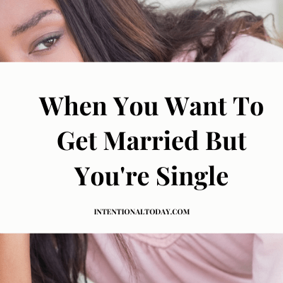 When You Want To Get Married But You're Single – 8 Liberating Truths